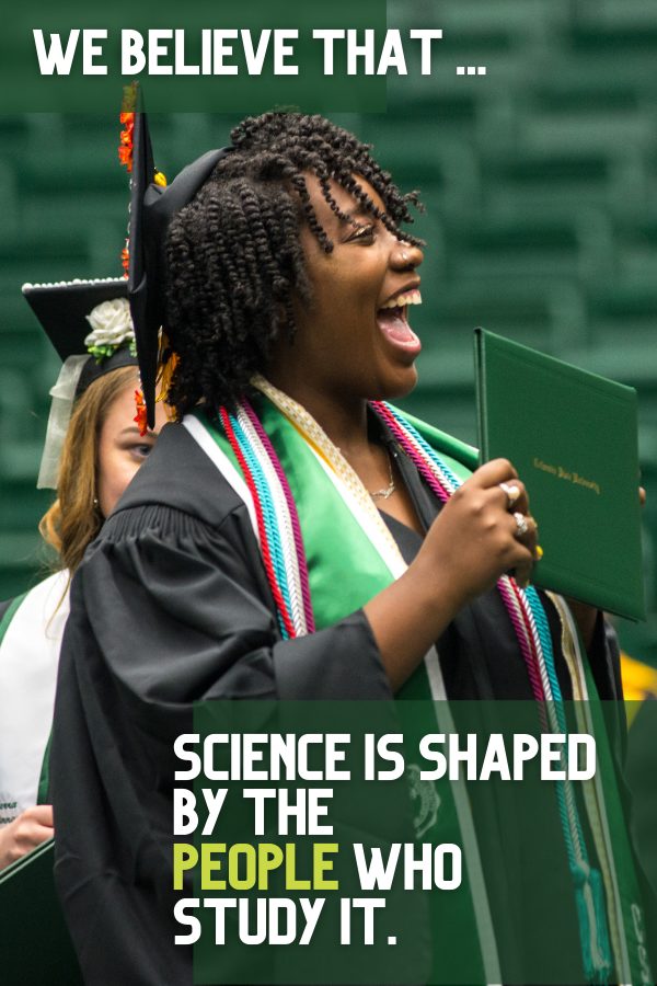 We believe that science is shaped by the people who study it.